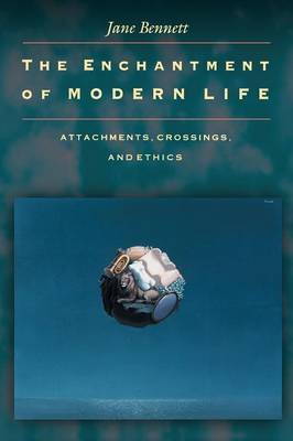 The Enchantment of Modern Life: Attachments, Crossings and Ethics