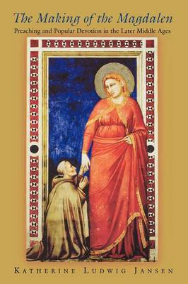 The Making of the Magdalen: Preaching and Popular Devotion in the Later Middle Ages