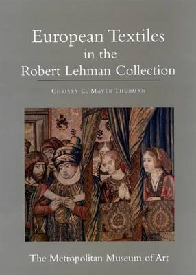 The Robert Lehman Collection at the Metropolitan Museum of Art: European Textiles: v. 14: European Textiles