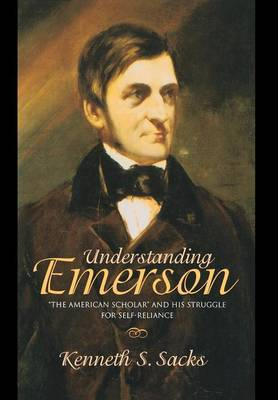 Understanding Emerson:  The American Scholar  and His Struggle for Self-Reliance
