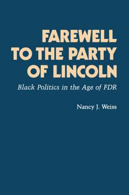 Farewell to the Party of Lincoln: Black Politics in the Age of F.D.R