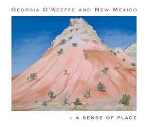 Georgia O'Keeffe and New Mexico: A Sense of Place