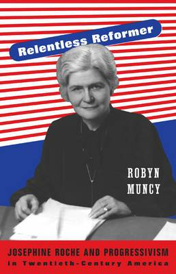 Relentless Reformer: Josephine Roche and Progressivism in Twentieth-Century America