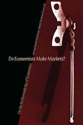 Do Economists Make Markets?: On the Performativity of Economics