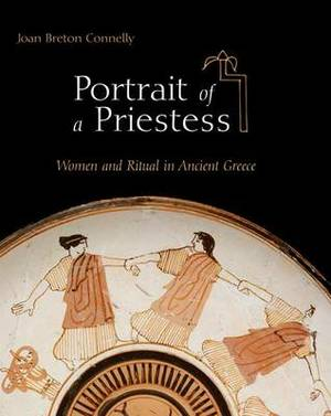 Portrait of a Priestess: Women and Ritual in Ancient Greece