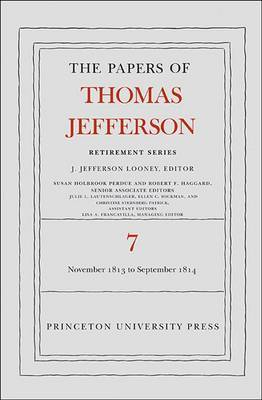 The Papers of Thomas Jefferson, Retirement Series, Volume 7: 28 November 1813 to 30 September 1814