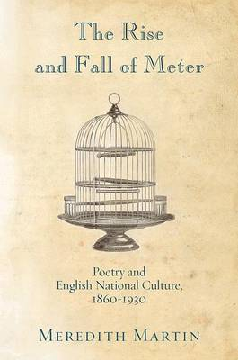 The Rise and Fall of Meter: Poetry and English National Culture, 1860--1930