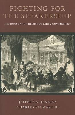 Fighting for the Speakership: The House and the Rise of Party Government