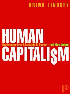 Human Capitalism: How Economic Growth Has Made Us Smarter and More Unequal