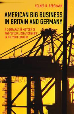 American Big Business in Britain and Germany: A Comparative History of Two  Special Relationships  in the 20th Century