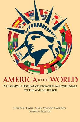 America in the World: A History in Documents from the War with Spain to the War on Terror