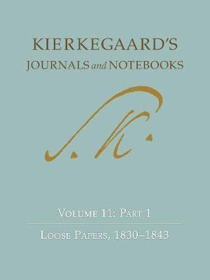 Kierkegaard's Journals and Notebooks: Volume 11: Part 1, Loose Papers, 1830-1843