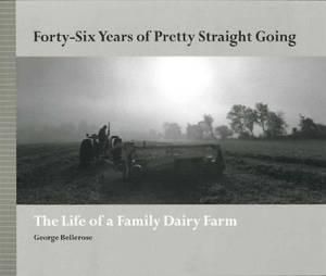 Forty-Six Years of Pretty Straight Going: The Life of a Family Dairy Farm