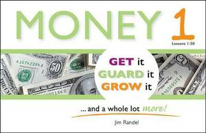 Money 1: : Get It, Guard It, Grow It ... and a Whole Lot More!