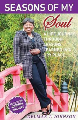 Seasons of My Soul: A Life Journey Through Lessons Learned in a Dry Place