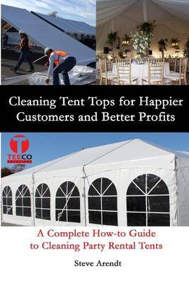 Cleaning Tent Tops for Happier Customers and Better Profits: A Complete How-To Guide to Cleaning Party Rental Tents