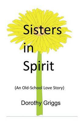 Sisters in Spirit: (An Old-School Love Story)