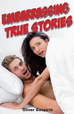 Embarrassing True Stories