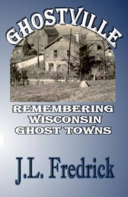Ghostville: Remembering Wisconsin Ghost Towns