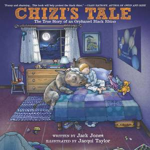 Chizi's Tale: The True Story of an Orphaned Black Rhino