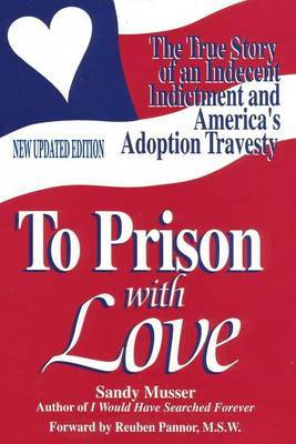 To Prison with Love: An Indecent Indictment and America's Adoption Travesty