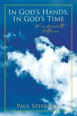 In God's Hands, in God's Time: We Are Connected to Heaven