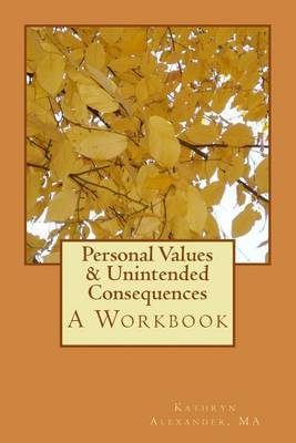 Personal Values & Unintended Consequences  : A Workbook