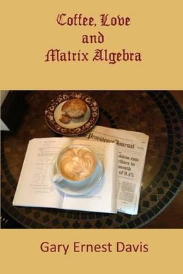 Coffee, Love and Matrix Algebra
