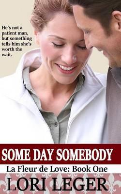 Some Day Somebody: La Fleur de Love: Book One