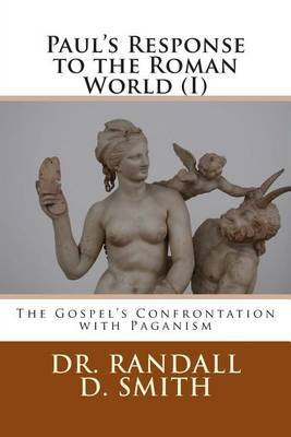 Paul's Response to the Roman World (I): The Gospel Confronted Paganism