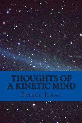 Thoughts of a Kinetic Mind: A Collection of Poems, Proses and Essays
