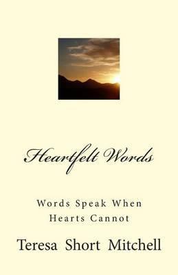 Heartfelt Words: Words Speak When Hearts Cannot