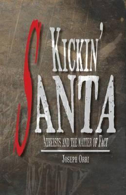 Kickin' Santa - Atheists and the Matter of Fact