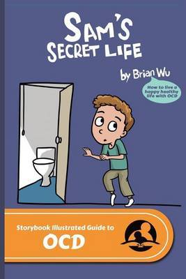 Sam's Secret Life: The Storybook Illustrated Guide to Ocd