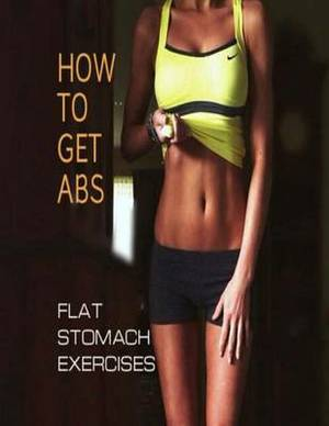 How to Get ABS: Flat Stomach Exercises