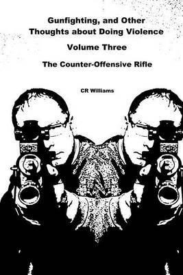 Gunfighting, and Other Thoughts about Doing Violence: The Counter-Offensive Rifle
