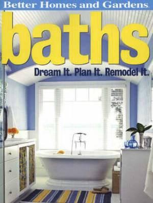 Baths: Dream It, Plan It, Remodel It