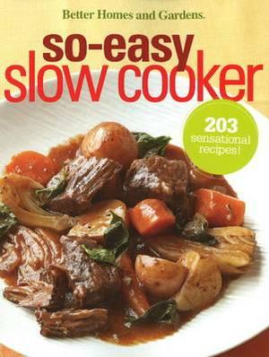 So Easy Slow Cooker: 203 Sensational Recipes!