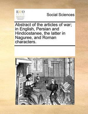 Abstract of the Articles of War; In English, Persian and Hindoostanee, the Latter in Naguree, and Roman Characters.
