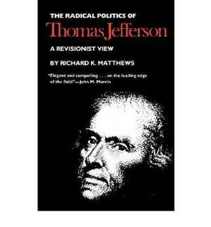 Radical Politics of Thomas Jefferson: A Revisionist View