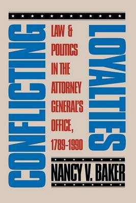 Conflicting Loyalties: Law and Politics in the Attorney General's Office, 1789-1990