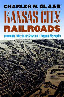 Kansas City and the Railroads: Community Policy in the Growth of a Regional Metropolis