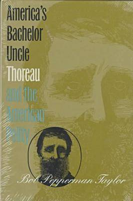 America's Bachelor Uncle: Thoreau and the American Polity