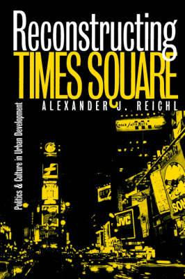 Reconstructing Times Square: Politics and Culture in Urban Development