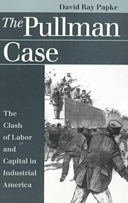 The Pullman Case: Clash of Labor and Capital in Industrial America