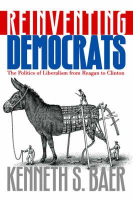 Reinventing Democrats: The Politics of Liberalism from Reagan to Clinton