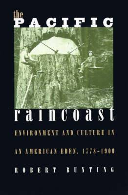 The Pacific Raincoast: Environment and Culture of an American Eden