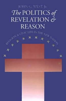 The Politics of Revelation and Reason: Religion and Civic Life in the New Nation