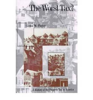 The Worst Tax?: A History of the Property Tax in America