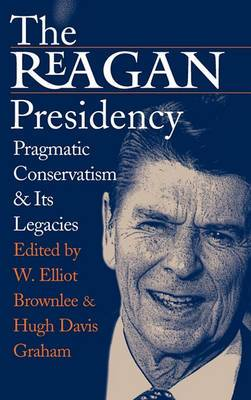 The Reagan Presidency: Pragmatic Conservatism and Its Legacies